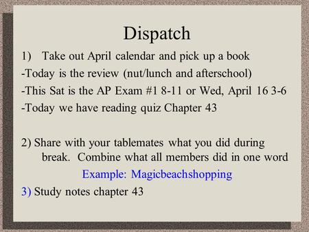 Dispatch 1)Take out April calendar and pick up a book -Today is the review (nut/lunch and afterschool) -This Sat is the AP Exam #1 8-11 or Wed, April.