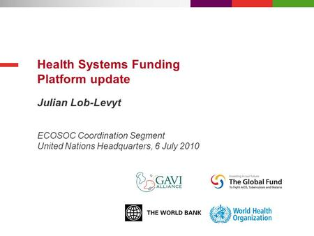Julian Lob-Levyt Health Systems Funding Platform update ECOSOC Coordination Segment United Nations Headquarters, 6 July 2010.
