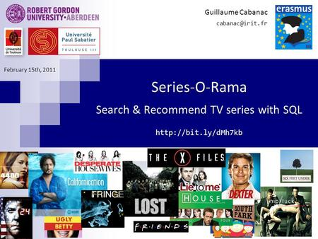 Series-O-Rama Search & Recommend TV series with SQL  Guillaume Cabanac February 15th, 2011.