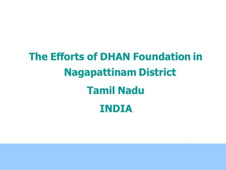 The Efforts of DHAN Foundation in Nagapattinam District Tamil Nadu INDIA.