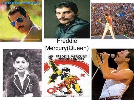 Freddie Mercury(Queen). Freddie Mercury Personal Profile Name:Farokh Bulsara Nickname:Freddie Born: 05/09/1946 Died :24/11/1941 Genre: Hard rock; heavy.