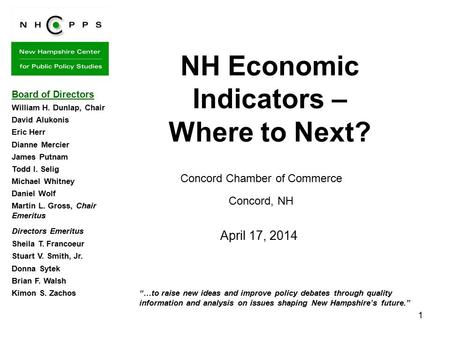 "1 ""…to raise new ideas and improve policy debates through quality information and analysis on issues shaping New Hampshire's future."" NH Economic Indicators."