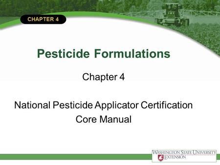 CHAPTER 4 Pesticide Formulations Chapter 4 National Pesticide Applicator Certification Core Manual.