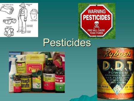 Pesticides. Pesticides -Pros and Cons  Kill unwanted pests that carry disease (rats, mosquitoes, Tse-Tse flies)  Increase food supplies  More food.