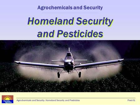 Agrochemicals and Security: Homeland Security and PesticidesPest-01 Homeland Security and Pesticides Agrochemicals and Security Homeland Security and Pesticides.