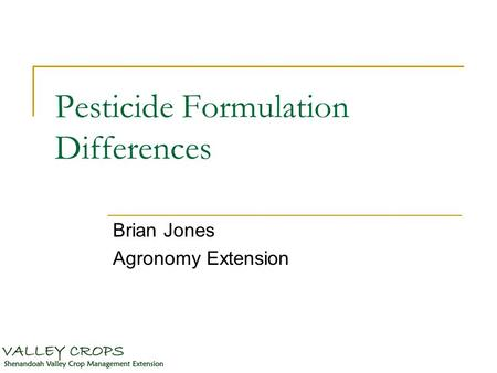 Pesticide Formulation Differences Brian Jones Agronomy Extension.