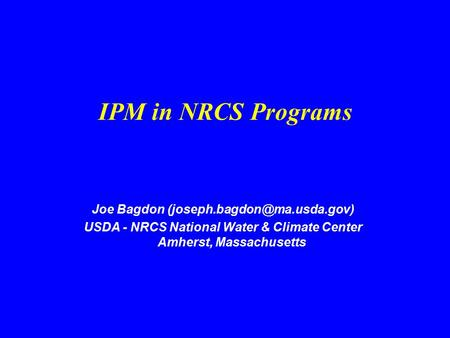 IPM in NRCS Programs Joe Bagdon USDA - NRCS National Water & Climate Center Amherst, Massachusetts.