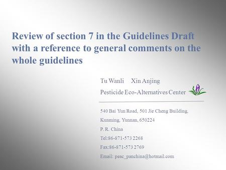 Review of section 7 in the Guidelines Draft with a reference to general comments on the whole guidelines Tu Wanli Xin Anjing Pesticide Eco-Alternatives.