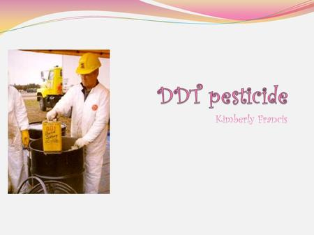 Kimberly Francis. Dichlorodiphenyltrichloroethane (DDT) is a organochlorine contact insecticide that kills by acting as a nerve poison. Its insecticidal.
