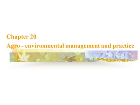 Chapter 20 Agro - environmental management <strong>and</strong> practice.