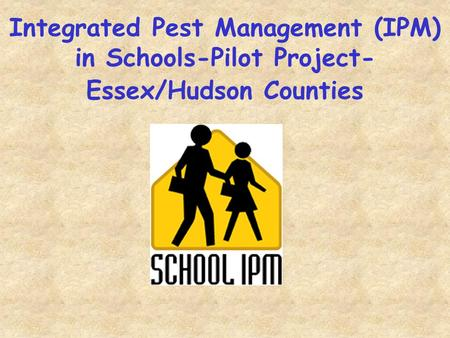 Integrated Pest Management (IPM) in Schools-Pilot Project- Essex/Hudson Counties.