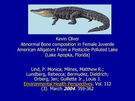Kevin Cliver Abnormal Bone composition in Female Juvenile American Alligators From a Pesticide-Polluted Lake (Lake Apopka, Florida) Lind, P. Monica; Milnes,