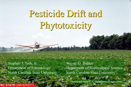 Pesticide Drift and Phytotoxicity Photograph from U. S. Department of Agriculture. Stephen J. Toth, Jr.Wayne G. Buhler Department of EntomologyDepartment.