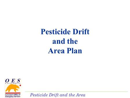 Pesticide Drift and the Area Plan. Pesticide Drift SB 391 was chaptered in September 2004. Intent is to deal with the effects of non- occupational exposure.