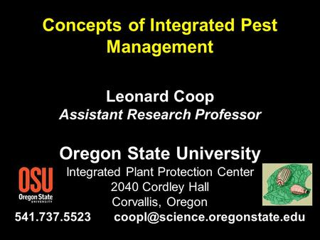 S Concepts of Integrated Pest Management Leonard Coop Assistant Research Professor Oregon State University Integrated Plant Protection Center 2040 Cordley.