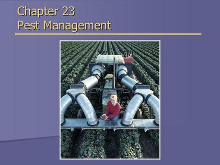 Chapter 23 Pest Management. Overview of Chapter 23  What is a Pesticide?  Benefits and Problems With Pesticides  Risks of Pesticides to Human Health.