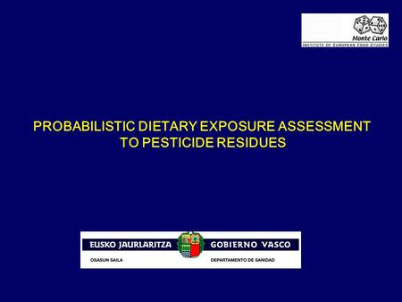 PROBABILISTIC DIETARY EXPOSURE ASSESSMENT TO PESTICIDE RESIDUES.