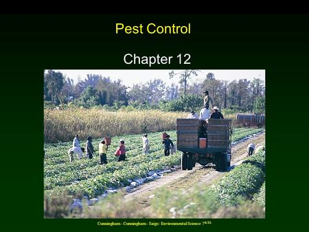 Cunningham - Cunningham - Saigo: Environmental Science 7 th Ed. Pest Control Chapter 12.