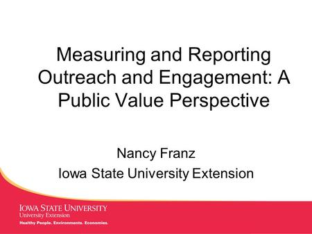 MANAGING Tough Times Measuring and Reporting Outreach and Engagement: A Public Value Perspective Nancy Franz Iowa State University Extension.
