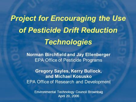 Norman Birchfield and Jay Ellenberger EPA Office of Pesticide Programs Gregory Sayles, Kerry Bullock, and Michael Kosusko EPA Office of Research and Development.