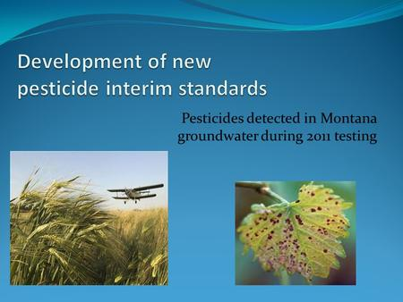 Pesticides detected in Montana groundwater during 2011 testing.