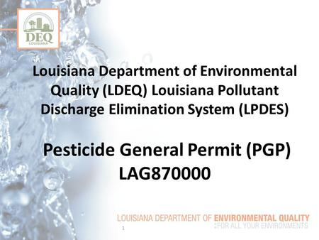 Louisiana Department of Environmental Quality (LDEQ) Louisiana Pollutant Discharge Elimination System (LPDES) Pesticide General Permit (PGP) LAG870000.