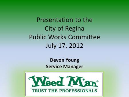 Presentation to the City of Regina Public Works Committee July 17, 2012 Devon Young Service Manager.