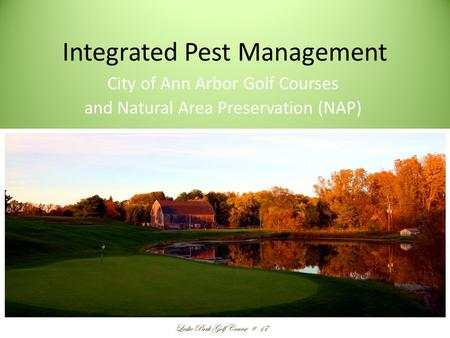 Integrated Pest Management City of Ann Arbor Golf Courses and Natural Area Preservation (NAP)