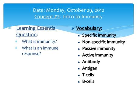  Learning Essential Question:  What is immunity?  What is an immune response?  Vocabulary: Specific immunity Specific immunity Non-specific immunity.