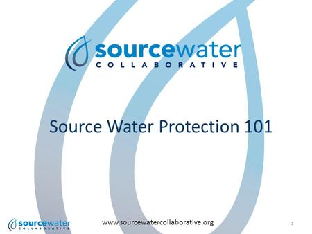Source Water Protection 101 www.sourcewatercollaborative.org 1.