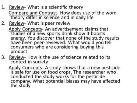 1. Review- What is a scientific theory Compare and Contrast- How does use of the word theory differ in science and in daily life 2. Review- What is peer.