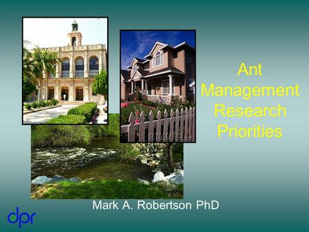 Ant Management Research Priorities Mark A. Robertson PhD.