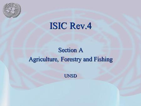 ISIC Rev.4 Section A Agriculture, Forestry and Fishing UNSD.