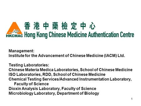 1 Management: Institute for the Advancement of Chinese Medicine (IACM) Ltd. Testing Laboratories: Chinese Materia Medica Laboratories, School of Chinese.