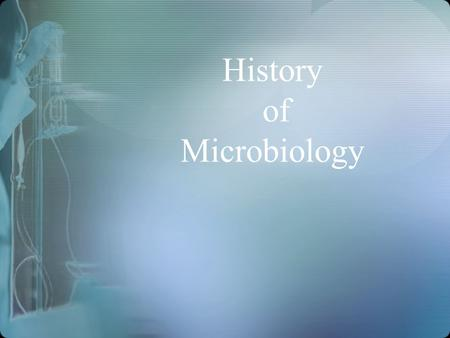 History of Microbiology. Major contributions to the development of microbiology was the invention of the microscope by Anton von Leuwenhoek and the implementation.