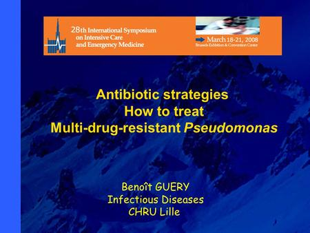 1 Benoît GUERY Infectious Diseases CHRU Lille Antibiotic strategies How to treat Multi-drug-resistant Pseudomonas.