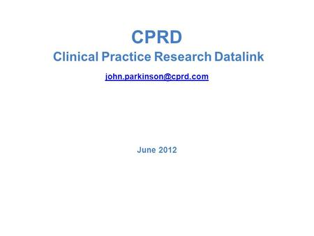 CPRD Clinical Practice Research Datalink June 2012