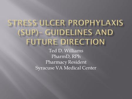 Ted D. Williams PharmD, RPh Pharmacy Resident Syracuse VA Medical Center.