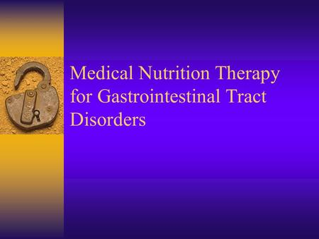 Medical Nutrition Therapy for Gastrointestinal Tract Disorders.