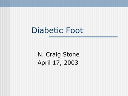 Diabetic Foot N. Craig Stone April 17, 2003. Introduction Epidemiology Pathophysiology Classification Treatment.
