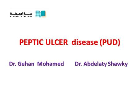 PEPTIC ULCER disease (PUD) Dr. Gehan Mohamed Dr. Abdelaty Shawky.
