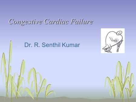 Congestive Cardiac Failure Dr. R. Senthil Kumar. Introduction to Heart Failure Heart unable to provide adequate perfusion of peripheral organs to meet.