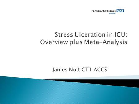James Nott CT1 ACCS.  Epidemiology and Definition  Pathophysiology of Stress ulcers  Clinical presentation  Risk factors  Prophylaxis agents available.