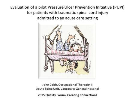 Evaluation of a pilot Pressure Ulcer Prevention Initiative (PUPI) for patients with traumatic spinal cord injury admitted to an acute care setting John.