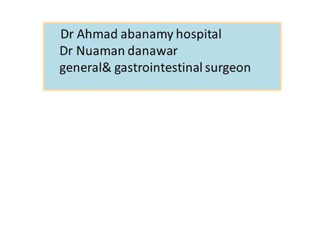 Dr Ahmad abanamy hospital Dr Nuaman danawar general& gastrointestinal surgeon.