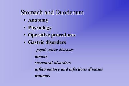 Stomach and Duodenum AnatomyAnatomy PhysiologyPhysiology Operative proceduresOperative procedures Gastric disordersGastric disorders peptic ulcer diseases.