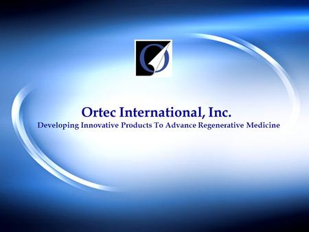 Ortec International, Inc. Developing Innovative Products To Advance Regenerative Medicine.