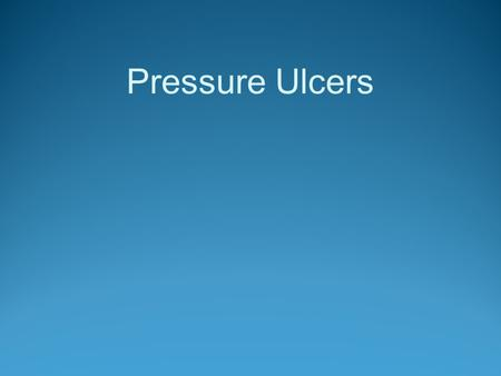 Pressure Ulcers. Pressure Ulcer Pressure ulcer – Definition Open sore caused by pressure, friction, and moisture. These factors lead to reduced blood.