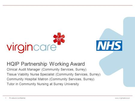 Www.virgincare.co.uk HQIP Partnership Working Award Clinical Audit Manager (Community Services, Surrey) Tissue Viability Nurse Specialist (Community Services,