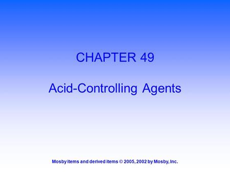 Mosby items and derived items © 2005, 2002 by Mosby, Inc. CHAPTER 49 Acid-Controlling Agents.